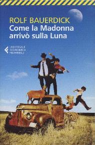 Come la Madonna arrivò sulla luna / Rolf Bauerdick