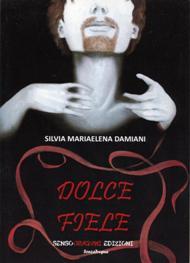 Dolce Fiele / Silvia Mariaelena Damiani