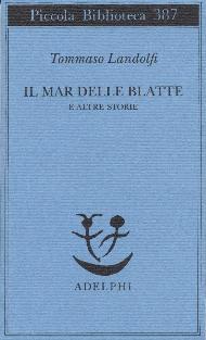 Il Mar delle Blatte e altre storie / Tommaso Landolfi