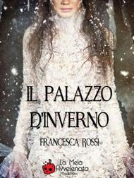Il Palazzo d'Inverno / Francesca Rossi
