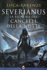 Severianus. La Signora dei Cancelli della Notte / Luca Tarenzi