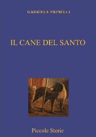 Il cane del santo / Gabriele Prinelli