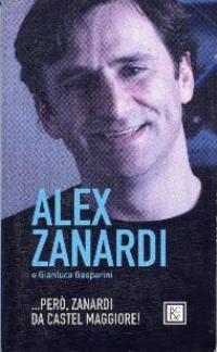...però, Zanardi da Castel Maggiore! / Alex Zanardi e Gianluca Gasparini