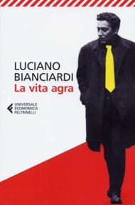 La vita agra / Luciano Bianciardi