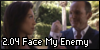 2.04 Face My Enemy