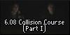 6.08 Collision Course (Part I)